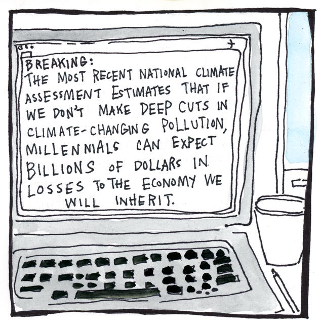 The most recent National Climate Assessment estimates that if we don't make deep cuts in climate-changing pollution, millennials can expect billions of dollars in losses to the economy we will inherit.