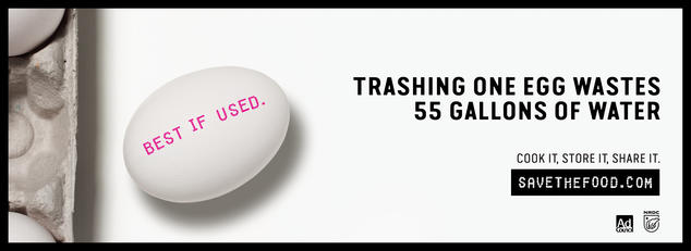 Save The Food ad. Image of egg stamped with Best if Used. Text reads: Trashing one egg wastes 55 gallons of water. Tag line: Cook it, Store it, Share it. Savethefood.com by the Ad Council and NRDC
