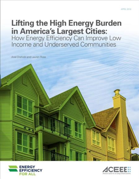 Lifting the High Energy Burden in America's Largest Cities: How Energy Efficiency Can Improve Low Income and Underserved Communities