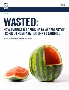 Report Wasted: How America is losing up to 40 percent of its food from farm to fork to landfill.